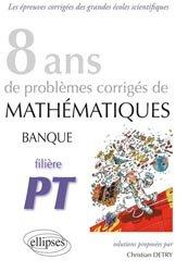 8 ans de problèmes corrigés de Mathématiques Banque PT de 2005 à 2012