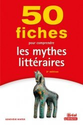 50 FICHES POUR COMPRENDRE LES MYTHES LITTERAIRES  |