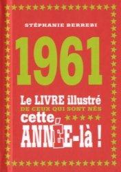 1961. Le livre illustré de ceux qui sont nés cette année-là !