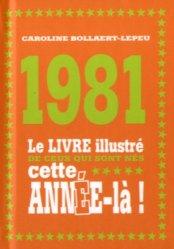 1981. Le livre illustré de ceux qui sont nés cette année-là !