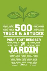 500 trucs et astuces pour tout réussir au jardin