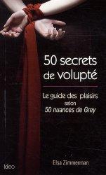 50 secrets de volupté. Le guide des plaisirs selon 50 nuances de Grey