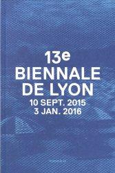 13e Biennale de Lyon. 10 septembre 2015 - 3 janvier 2016
