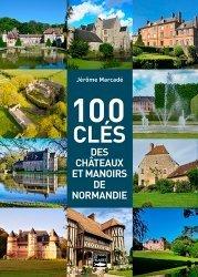 100 clés des manoirs et châteaux de Normandie