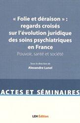 'Folie et déraison' : regards croisés sur l'évolution juridique des soins psychiatriques en France