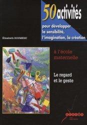 50 activités pour développer la sensibilité, l'imagination, la création à l'école maternelle