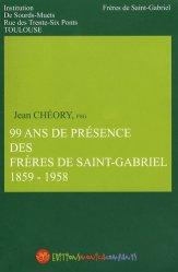 99 ans de présence des Frères de Saint-Gabriel (1859-1958)
