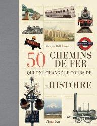 50 chemins de fer qui ont changé le cours de l'histoire