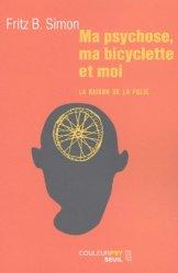Ma psychose, ma bicyclette et moi. La raison de la folie