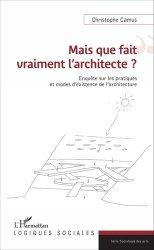Mais que fait vraiment l'architecte ? - Enquête sur les pratiques et modes d'existence de l'architecture