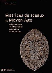 Matrices de sceaux du Moyen Age. Département des monnaies, médailles et antiques
