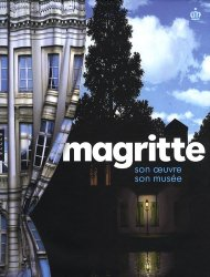 Magritte. Son oeuvre, son musée