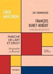 Marché de l'Art et Droit - Liber Amicorum - François DURET-ROBERT