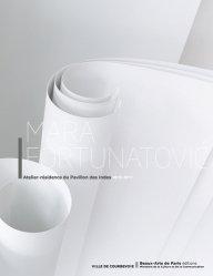 Mara Fortunatovic. Atelier-résidence du Pavillon des Indes 2015-2017, Edition bilingue français-anglais