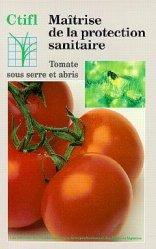 Maîtrise de la protection sanitaire Tomate sous serres et abris