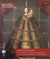 Marie mondialisée. L'Atlas Marianus de Wilhelm Gumppenberg et les topographies sacrées de l'époque moderne