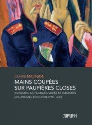 Mains coupées sur paupières closes. Blessures, mutilations subies et sublimées des artistes en guerre (1914-1930)