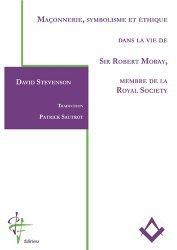 Maçonnerie, symbolisme et éthique dans la vie de Sir Robert Moray, membre de la Royal Society