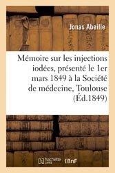 Mémoire sur les injections iodées, présenté le 1er mars 1849 à la Société de médecine de Toulouse