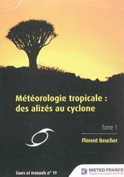 Météorologie tropicale : des alizés au cyclone - Tome 1