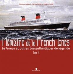 Mémoire de la French Lines. Le France et autres transatlantiques de légende, Tome 2