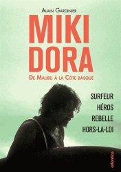 Miki Dora, de Malibu à la Côte basque. Surfeur, héros, rebelle, hors-la-loi