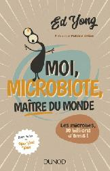 Moi, microbiote, maître du monde - Enquête sur le microcosme