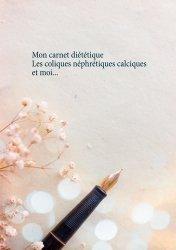 Mon carnet diététique : les coliques néphrétiques calciques et moi...