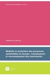 Mobilité et protection des personnes vulnérables en Europe : connaissance et reconnaissance des institutions. Actes du Colloque du 15 mai 2014