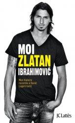 Moi, Zlatan Ibrahimovic. Mon histoire racontée à David Lagercrantz