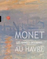 Monet au Havre. Les années décisives