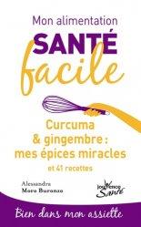 Mon alimentation santé facile / curcuma et  gingembremes épices miracles