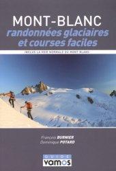 Mont-Blanc, randonnées glaciaires et courses faciles. Le topo-guide des plus belles randonnées glaciaires et courses faciles du massif du Mont-Blanc, incluant les bases techniques indispensables pour la pratique de l'alpinisme, 5e édition revue et corrigé
