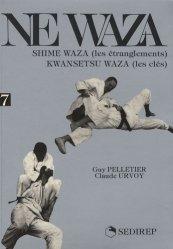 Ne waza. Tome 7, Shime waza (les étranglements) Kwansetsu waza (les clés)