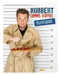 Norbert commis d'office vient à votre rescousse : 30 recettes inratables !