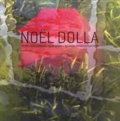 Noël Dolla. Restructurations spatiales (1969-2016), Edition bilingue français-anglais