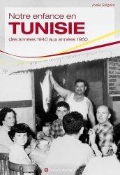 Notre enfance en Tunisie. Des années 1940 aux années 1960