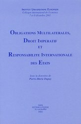 Obligations multilatérales, droit impératif et responsabilité internationale des Etats. Colloque international de Florence, 7 et 8 décembre 2001