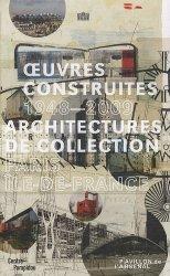 Oeuvres construites 1948-2009. Architectures de collection Paris, Ile-de-France