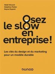 Osez le slow en entreprise - Les clés du design et du marketing pour un modèle durable