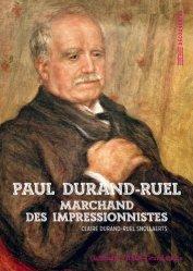 Paul Durand-Ruel. Le marchand des impressionnistes