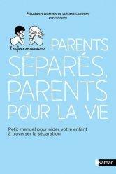 Parents séparés, parents pour la vie. Comment aider son enfant à vivre la séparation