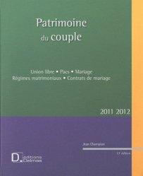 Patrimoine du couple. Union Libre, Pacs, Mariage, Régimes matrimoniaux, Contrats de mariage , 13e édition