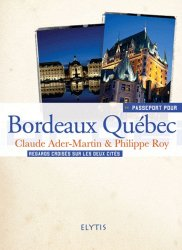 Passeport pour Bordeaux Québec. Regards croisés sur les deux cités