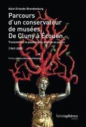 Parcours d'un conservateur de musées, de Cluny à Ecouen. Transmettre la passion des oeuvres au public (1967-2005)