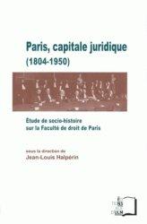 Paris, capitale juridique (1804-1950). Etude de socio-histoire sur la Faculté de droit de Paris