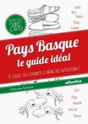 Pays basque : le guide idéal. A l'usage des estivants et même des autochtones ! Edition 2015