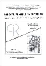 Parents / Famille / Institution.  Approche groupale d'orientation psychanalytique
