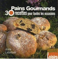 Pains gourmands. 30 Recettes pour toutes les occasions