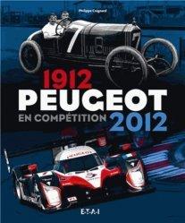 Peugeot en compétition. 1912-2012